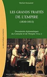 Documents diplomatiques du Consulat et de l'Empire : Tome 3, Les grands traités de l'Empire : la chute de l'Empire et la restauration européenne (1810-1815)