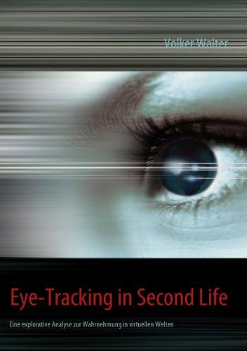 Eye-Tracking in Second Life: Eine explorative Analyse zur Wahrnehmung in virtuellen Welten