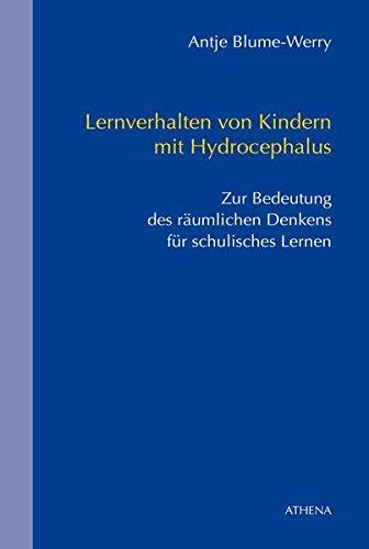Lernverhalten von Kindern mit Hydrocephalus: Zur Bedeutung des räumlichen Denkens für schulisches Lernen (Schriften zur Körperbehindertenpädagogik, Band 6)