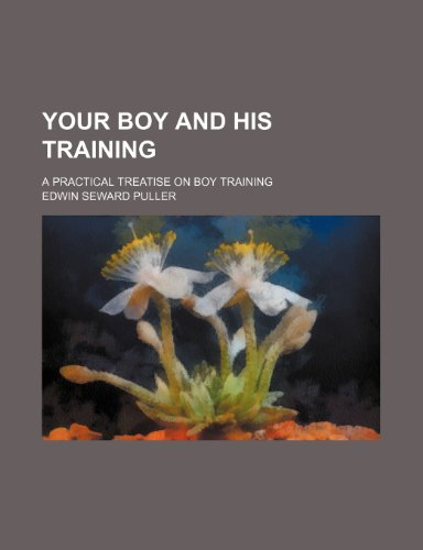 Your boy and his training; a practical treatise on boy training