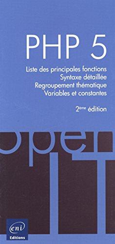 PHP 5 : Liste des principales fonctions, Syntaxe détaillée, Regroupement thématique, Variables et constantes par Editions ENI