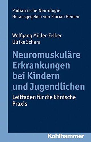 Neuromuskuläre Erkrankungen bei Kindern und Jugendlichen: Leitfaden für die klinische Praxis (Pädiatrische Neurologie)