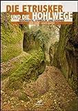 Die Etrusker und ihre Hohlwege - Carlo Rosati