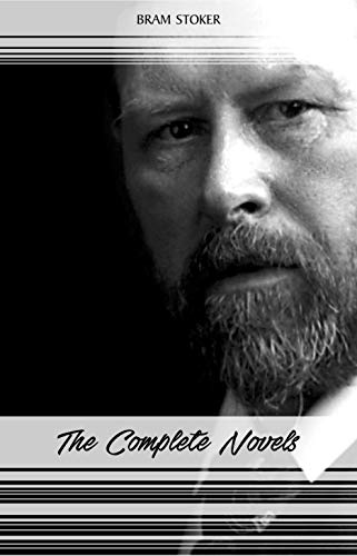 Bram Stoker: The Complete Novels (The Jewel of Seven Stars, The Mystery of the Sea, Dracula, The Lair of the White Worm...) (English Edition)