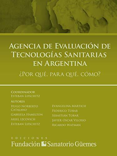 Agencia de Evaluación de Tecnologías Sanitarias en Argentina. : ¿Por qué, para qué, cómo? (FSG) por Esteban  Lifschitz