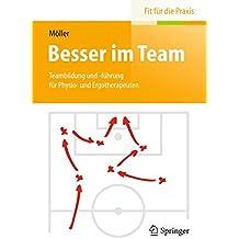 Besser im Team: Teambildung und -führung für Physio- und Ergotherapeuten (Fit für die Praxis)