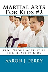 Martial Arts For Kids 2: Kids Group Activities For Healthy Kids: Volume 2