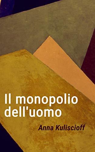 Il monopolio dell'uomo (Italian Edition)