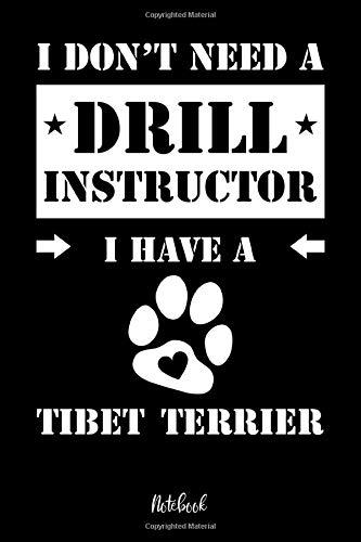 I don't need a Drill Instructor I have a Tibet Terrier Notebook: Für Tibet Terrier Hundebesitzer | Tagebuch für Tibet Terrier Welpen & Hundeschule | ... | 120 Seiten in 6x9' , Punkteraster -