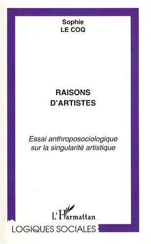 Raisons d'artistes : Essai anthroposociologique sur la singularité artistique par Sophie Le Coq