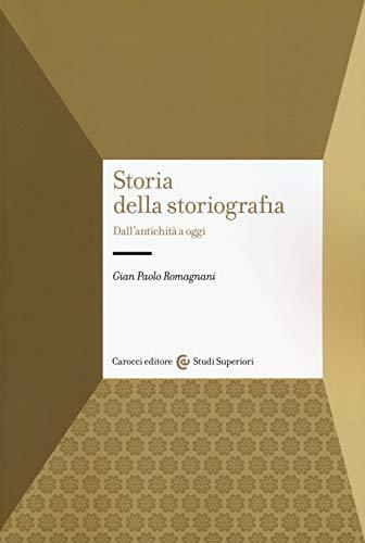 Storia della storiografia. Dall'antichità a oggi