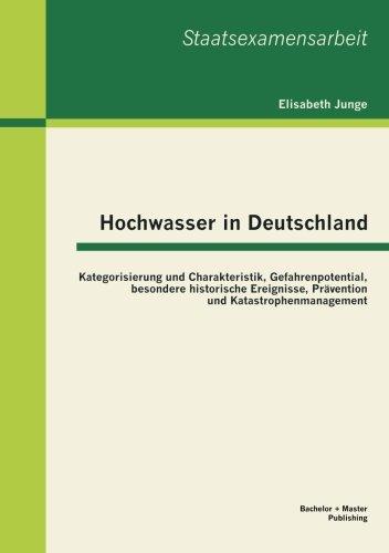 Hochwasser in Deutschland: Kategorisierung und Charakteristik, Gefahrenpotential, besondere historische Ereignisse, Prävention und Katastrophenmanagement (Staatsexamensarbeit)