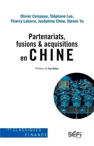 Partenariats, fusions & acquisitions en Chine par Olivier Coispeau, Thierry Labarre, Stéphane Luo, Josephine Chow