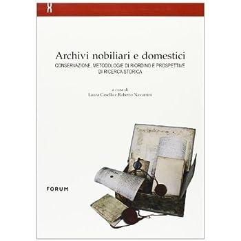Archivi Nobiliari E Domestici. Conservazione, Metodologie Di Riordino E Prospettive Di Ricerca Storica