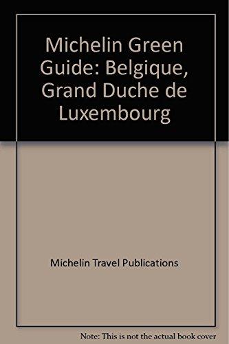 Michelin Green Guide: Belgique, Grand Duche de Luxembourg par Michelin Travel Publications