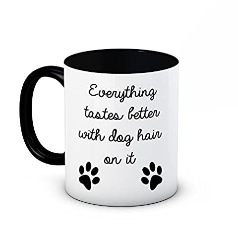 Everything Tastes Better With Dog Hair on It - Funny Joke High Quality Coffee Tea Mug