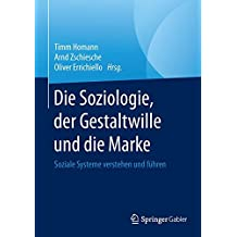Die Soziologie, der Gestaltwille und die Marke: Soziale Systeme verstehen und führen