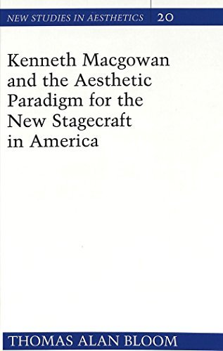 Kenneth Macgowan and the Aesthetic Paradigm for the New Stagecraft in America (New Studies in Aesthetics) by Thomas Alan Bloom (1997-01-01)