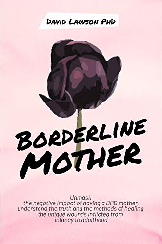 Borderline Mother: Unmask the negative impact of having a BPD mother, understand the truth and the methods of healing the unique wounds inflicted from infancy to adulthood (English Edition)