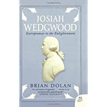 JOSIAH WEDGWOOD: Entrepreneur to the Enlightenment by Brian Dolan (2004-01-01)