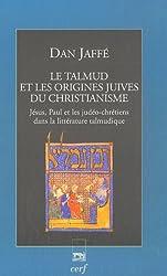 Le Talmud et les origines juives du christianisme : Jésus, Paul et les judéo-chrétiens dans la littérature talmudique