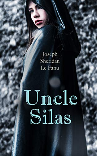 Uncle Silas: Gothic Mystery Thriller (English Edition)