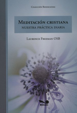 Meditacion Cristiana/Christian Meditation: Nuestra Practica Diaria/Our Daily Practice (Bendiciones/Blessings)