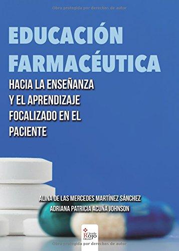 Educación Farmacéutica: Hacia la enseñanza y el aprendizaje focalizado en el paciente por Alina De Las Mercedes Martínez Sánchez
