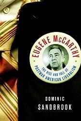Eugene McCarthy: The Rise and Fall of Postwar American Liberalism by Dominic Sandbrook (2004-03-27)