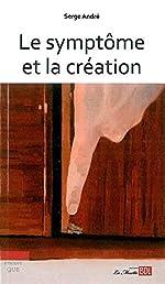 Le Symptome et la Création de Serge Andre