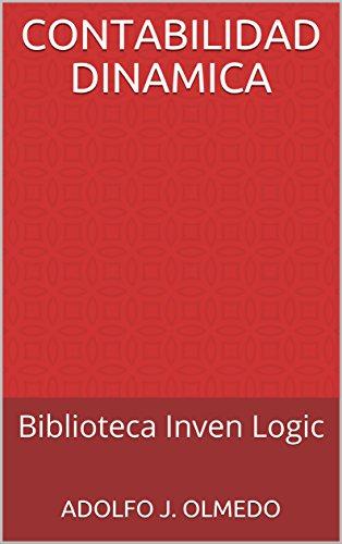 CONTABILIDAD DINAMICA: Biblioteca Inven Logic por Adolfo J. Olmedo