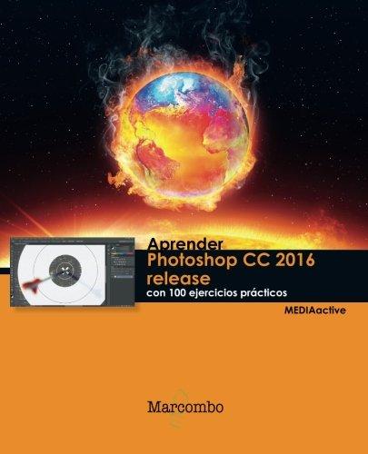 Aprender Photoshop CC 2016 release con 100 ejercicios prácticos (APRENDER...CON 100 EJERCICIOS PRÁCTICOS) por MEDIAactive