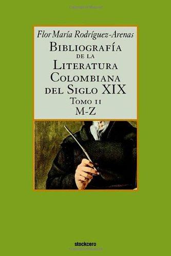 Bibliografía de la literatura colombiana del siglo XIX - Tomo II (M-Z): 2 por Flor Maria Rodriguez-Arenas
