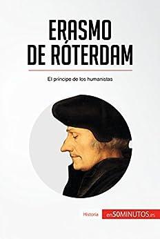 Erasmo De Róterdam: El Príncipe De Los Humanistas por 50minutos.es epub