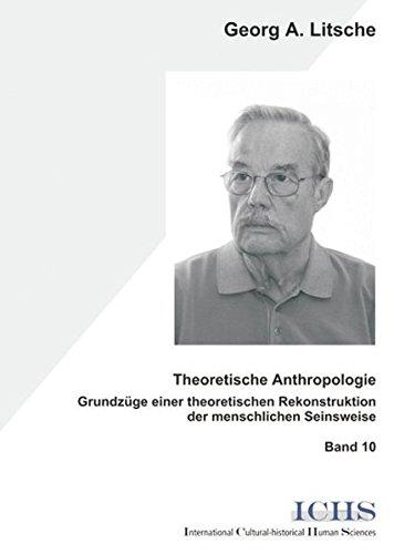 Theoretische Anthropologie: Grundzüge der theoretischen Rekonstruktion der menschlichen Seinsweise