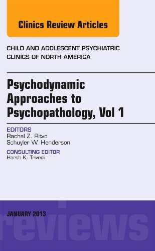 Psychodynamic Approaches to Psychopathology, vol 1, An Issue of Child and Adolescent Psychiatric Clinics of North America, 1e (The Clinics: Internal Medicine) 1st edition by Ritvo, Rachel Z, Henderson MD MPH, Schuyler W. (2012) Hardcover