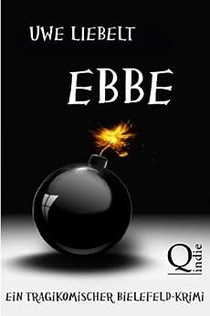 Ebbe - Ein tragikomischer Bielefeld-Krimi von [Liebelt, Uwe]