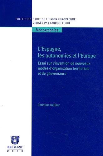 L'Espagne, les autonomies et l'Europe : Essai sur l'invention de nouveaux modes d'organisation territoriale et de gouvernance par Christine Delfour