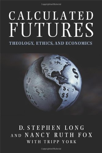 Calculated Futures: Theology, Ethics, and Economics 1st (US) F edition by Long, D. Stephen, Fox, Nancy Ruth (2007) Paperback