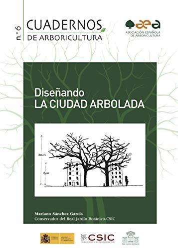 Diseñando la Ciudad Arbolada (Cuadernos de Arboricultura nº 6) (Spanish Edition)