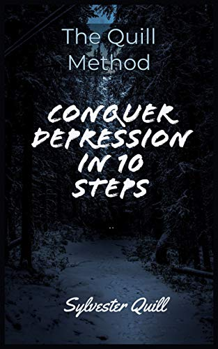 The Quill Method: Conquer Depression in 10 Steps by [Quill, Sylvester]