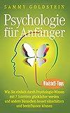 Psychologie für Anfänger: Wie Sie einfach durch Psychologie- Wissen mit 7 Schritten glücklicher werden und andere Menschen besser einschätzen und beeinflussen können - Sammy Goldstein