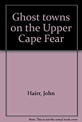 Ghost towns on the Upper Cape Fear