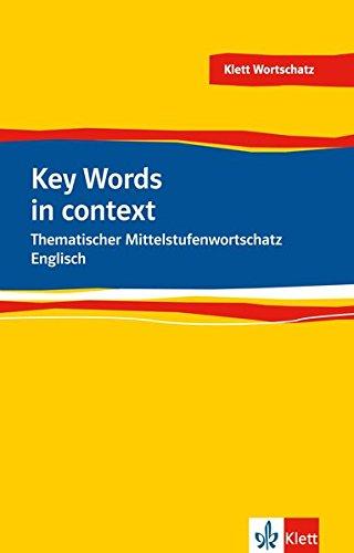 Key Words in context: Thematischer Mittelstufenwortschatz Englisch