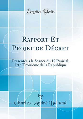 Rapport Et Projet de Décret: Présentés À La Séance Du 19 Prairial, l'An Troisième de la République (Classic Reprint)