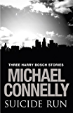 Suicide Run: Three Harry Bosch Stories: Three Harry Bosch Stories (English Edition)