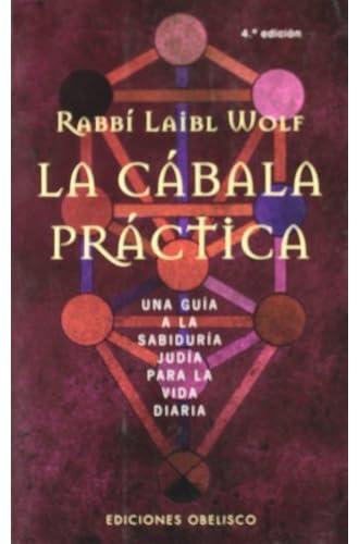 La cábala práctica: Una guía a la sabiduría judía para la vida diaria