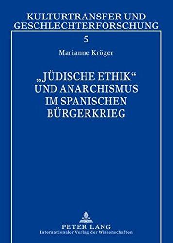 «Jüdische Ethik» und Anarchismus im Spanischen Bürgerkrieg: Simone Weil – Carl Einstein – Etta Federn (Kulturtransfer und Geschlechterforschung)