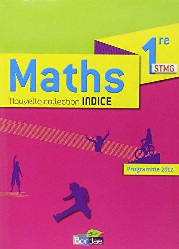 Indice Maths 1e STMG : Programme 2012 par Michel Poncy, Denis Vieudrin, Stéphane Gamel, Arnaud Gazagnes, Catherine Lebert