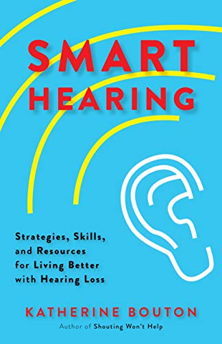 Smart Hearing: Strategies, Skills, and Resources for Living Better with Hearing Loss (English Edition)